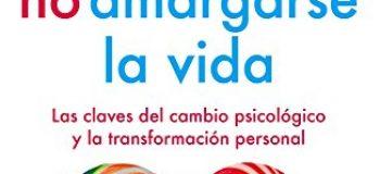 El arte de no amargarse la vida: Las claves del cambio psicólogico y la transformación personal .Edición ampliada con testimonios de cambio (Divulgación-Autoayuda)
