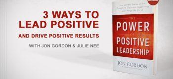 3 maneras de liderar resultados positivos y positivos